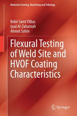 Abbildung von Yilbas / Al-Zaharnah / Sahin | Flexural Testing of Weld Site and HVOF Coating Characteristics | 2014