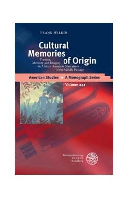 Abbildung von Wilker | Cultural Memories of Origin | 2017 | Trauma, Memory and Imagery in ... | 241