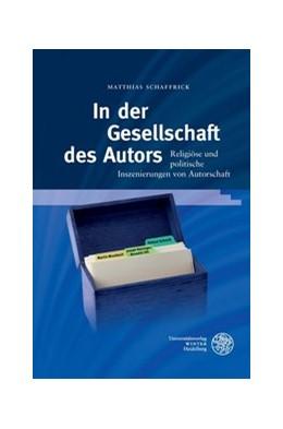 Abbildung von Schaffrick | In der Gesellschaft des Autors | 2014 | Religiöse und politische Insze... | 171