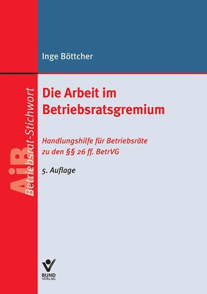 Die Arbeit im Betriebsratsgremium | Böttcher | 5., aktualisierte Auflage 2014, 2013 (Cover)