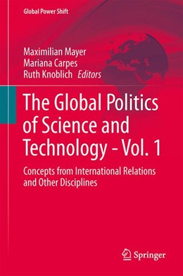 Abbildung von Mayer / Carpes / Knoblich | The Global Politics of Science and Technology - Vol. 1 | 2014 | Concepts from International Re...