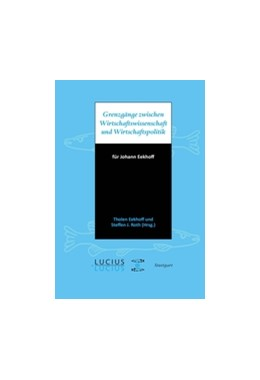 Abbildung von Eekhoff / Roth | Grenzgänge zwischen Wirtschaftswissenschaft und Wirtschaftspolitik | 1. Auflage | 2014 | beck-shop.de