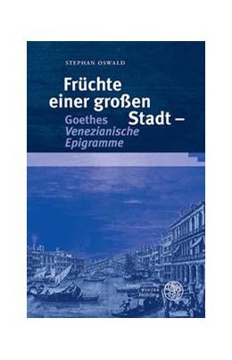 Abbildung von Oswald | Früchte einer großen Stadt - Goethes 'Venezianische Epigramme' | 1. Auflage | 2014 | 33 | beck-shop.de