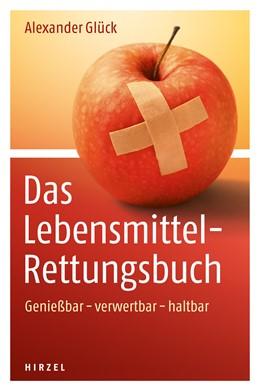 Abbildung von Glück | Das Lebensmittel-Rettungsbuch | 2014
