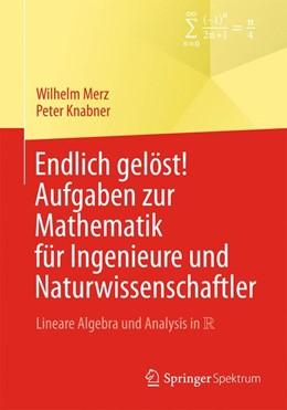 Abbildung von Merz / Knabner | Endlich gelöst! Aufgaben zur Mathematik für Ingenieure und Naturwissenschaftler | 2014 | Lineare Algebra und Analysis i...