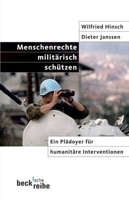 Abbildung von Hinsch, Wilfried / Janssen, Dieter | Menschenrechte militärisch schützen | 1. Auflage | 2006 | 1681 | beck-shop.de