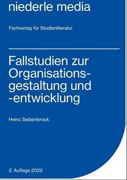 Abbildung von Siebenbrock | Fallstudien zur Organisationsgestaltung und -entwicklung | 1. Auflage | 2014 | beck-shop.de