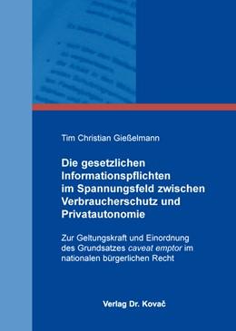 Abbildung von Gießelmann | Die gesetzlichen Informationspflichten im Spannungsfeld zwischen Verbraucherschutz und Privatautonomie | 2014 | Zur Geltungskraft und Einordnu... | 2