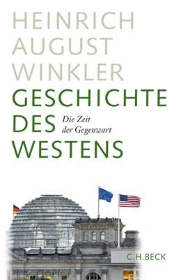 Abbildung von Winkler, Heinrich August | Geschichte des Westens | 3., durchgesehene Auflage | 2016 | Die Zeit der Gegenwart