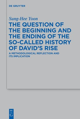 Abbildung von Yoon | The Question of the Beginning and the Ending of the So-Called History of David's Rise | 1. Auflage | 2014 | A Methodological Reflection an...