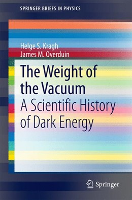 Abbildung von Kragh / Overduin | The Weight of the Vacuum | 2014 | A Scientific History of Dark E...