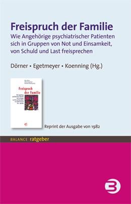 Abbildung von Dörner / Egetmeyer / Koenning | Freispruch der Familie | Reprint der Ausgabe von 1982 | 2014 | Wie Angehörige psychiatrischer...