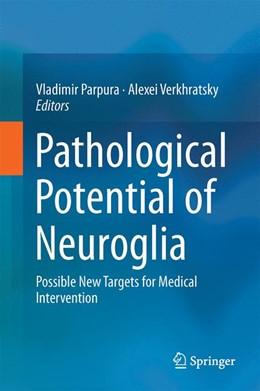 Abbildung von Parpura / Verkhratsky | Pathological Potential of Neuroglia | 1. Auflage | 2014 | beck-shop.de