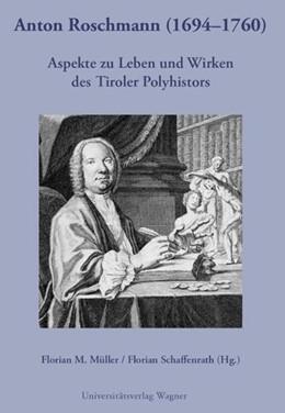 Abbildung von Müller / Schaffenrath   Anton Roschmann (1694-1740)   mit zahlr., z. T. farb. Abb   2010   Aspekte zu Leben und Wirken de...