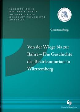 Abbildung von Rupp   Von der Wiege bis zur Bahre – Die Geschichte des Bezirksnotariats in Württemberg   1. Auflage   2014   beck-shop.de