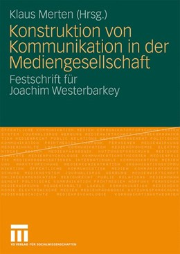 Abbildung von Merten | Konstruktion von Kommunikation in der Mediengesellschaft | 2009 | Festschrift für Joachim Wester...