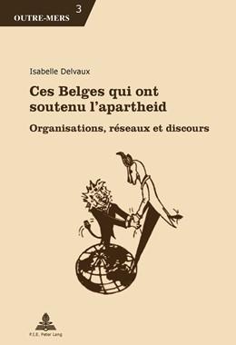 Abbildung von Delvaux | Ces Belges qui ont soutenu l'apartheid | 1. Auflage | 2014 | 3 | beck-shop.de