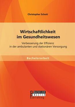 Abbildung von Schott | Wirtschaftlichkeit im Gesundheitswesen | 1. Auflage | 2014 | beck-shop.de