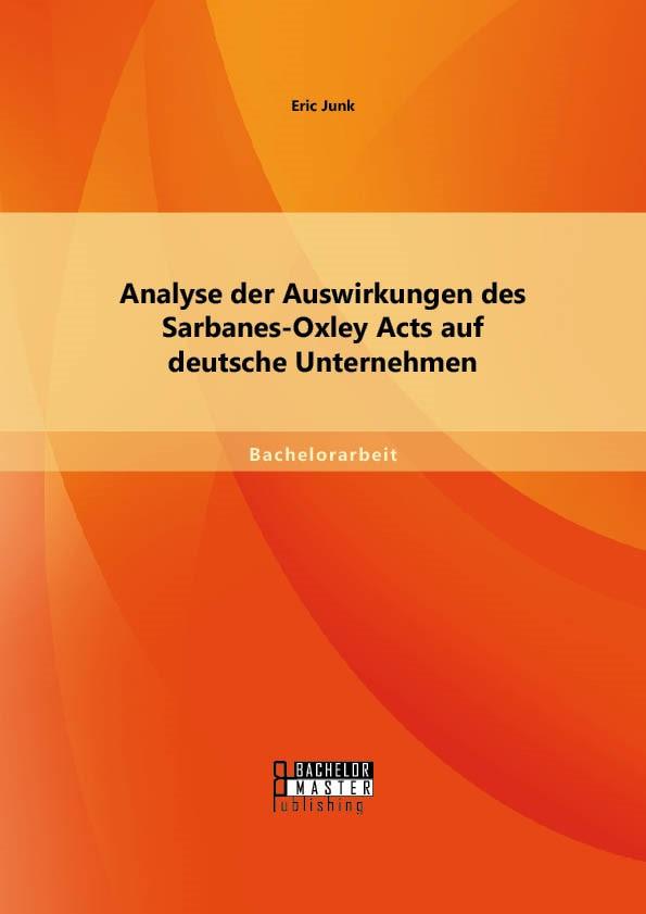 Analyse der Auswirkungen des Sarbanes-Oxley Acts auf deutsche Unternehmen | Junk, 2014 | Buch (Cover)