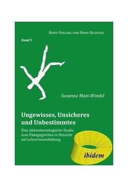 Abbildung von Matt-Windel   Ungewisses, Unsicheres und Unbestimmtes   2014   Eine phänomenologische Studie ...   5