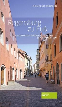 Abbildung von Schnakenberg | Regensburg zu Fuß | 3., aktualisierte Auflage | 2014 | Die schönsten Sehenswürdigkeit...
