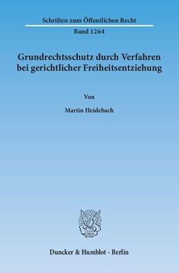 Abbildung von Heidebach   Grundrechtsschutz durch Verfahren bei gerichtlicher Freiheitsentziehung   1. Auflage   2014   1264   beck-shop.de