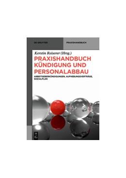 Abbildung von Reiserer (Hrsg.) | Praxishandbuch Kündigung und Personalabbau | 2014 | Arbeitgeberkündigungen, Aufheb...