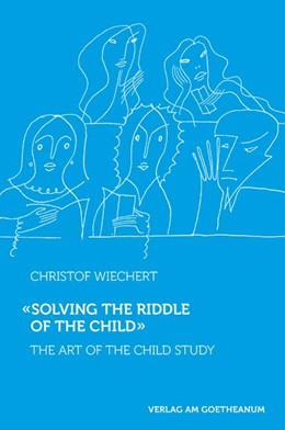 Abbildung von Wiechert | Solving the Riddle of the Child ... | 2. Auflage 2018 | 2014 | The Art of Child Study