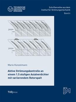Abbildung von Künzelmann | Aktive Strömungskontrolle an einem 1.5 stufigen Axialverdichter mit variierendem Rotorspalt | 1. Auflage | 2014 | 6 | beck-shop.de