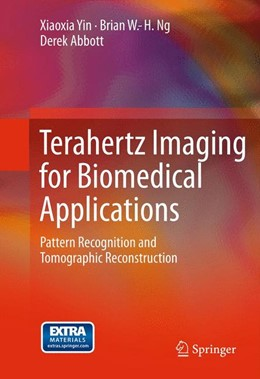 Abbildung von Yin / Ng / Abbott | Terahertz Imaging for Biomedical Applications | 2014 | Pattern Recognition and Tomogr...