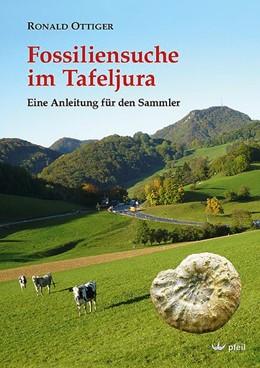 Abbildung von OTTIGER | Fossiliensuche im Tafeljura | 1. Auflage | 2014 | beck-shop.de