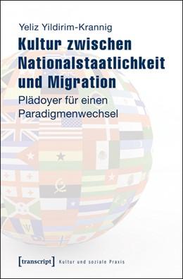 Abbildung von Yildirim-Krannig   Kultur zwischen Nationalstaatlichkeit und Migration   2014   Plädoyer für einen Paradigmenw...