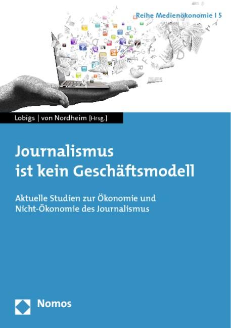 Journalismus ist kein Geschäftsmodell | Lobigs / Nordheim, 2014 | Buch (Cover)