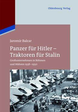 Abbildung von Balcar | Panzer für Hitler - Traktoren für Stalin | 1. Auflage | 2014 | Großunternehmen in Böhmen und ...
