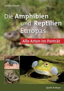 Abbildung von Glandt   Die Amphibien und Reptilien Europas   2., aktualisierte und erweiterte Aufl   2015   Alle Arten im Porträt