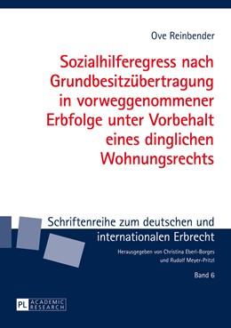 Abbildung von Reinbender   Sozialhilferegress nach Grundbesitzübertragung in vorweggenommener Erbfolge unter Vorbehalt eines dinglichen Wohnungsrechts   1. Auflage   2014   6   beck-shop.de