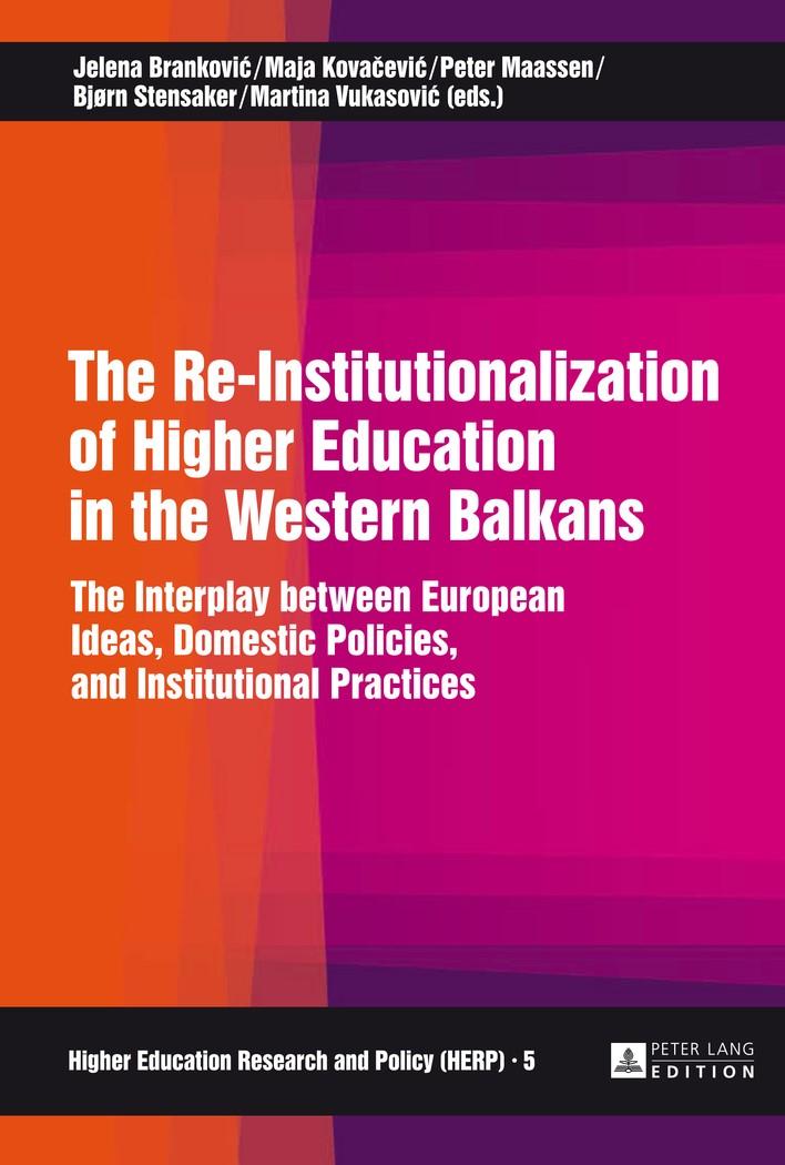 The Re-Institutionalization of Higher Education in the Western Balkans   Brankovic / Kovacevic / Maassen / Stensaker / Vukasovic, 2014   Buch (Cover)