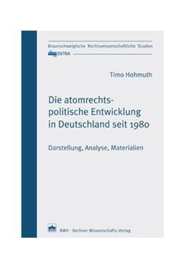 Abbildung von Hohmuth | Die atomrechtspolitische Entwicklung in Deutschland seit 1980 | 2014 | Darstellung, Analyse, Material...