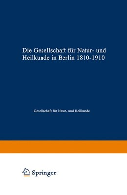 Abbildung von Gesellschaft für Natur- und Heilkunde | Die Gesellschaft für Natur- und Heilkunde in Berlin 1810–1910 | 1910