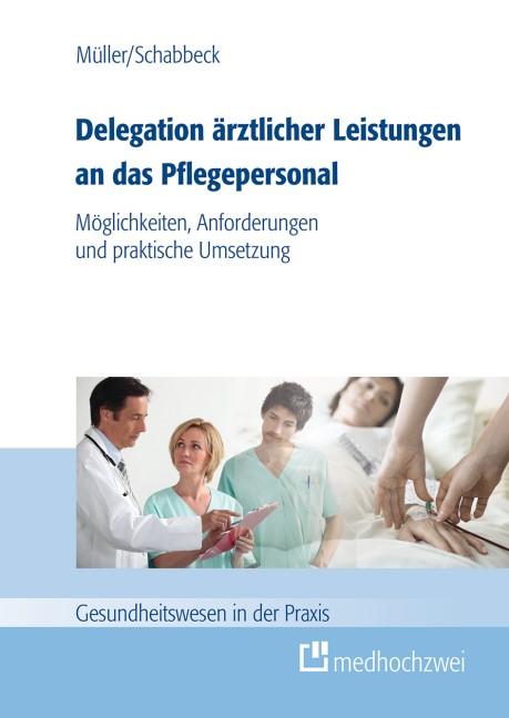 Delegation ärztlicher Leistungen an das Pflegepersonal | Müller / Schabbeck | 2014, 2014 | Buch (Cover)