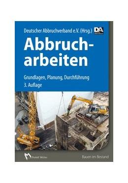 Abbildung von Deutscher Abbruchverband e.V. | Abbrucharbeiten | 3., aktualisisierte und erweiterte Auflage | 2015 | Grundlagen, Vorbereitung, Durc...
