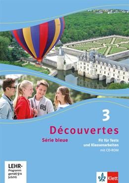 Abbildung von Découvertes Série bleue 3. Fit für Tests und Klassenarbeiten mit CD-ROM | 1. Auflage | 2014 | beck-shop.de