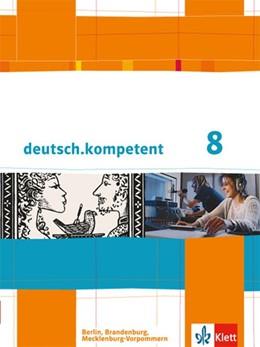 Abbildung von deutsch.kompetent. Schülerbuch mit Onlineangebot 8. Klasse. Ausgabe für Berlin, Brandenburg, Mecklenburg-Vorpommern | 1. Auflage | 2014 | beck-shop.de