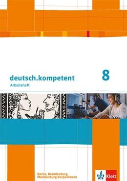 Abbildung von deutsch.kompetent. Arbeitsheft mit Lösungen 8. Klasse. Ausgabe für Berlin, Brandenburg, Mecklenburg-Vorpommern | 1. Auflage | 2014 | beck-shop.de