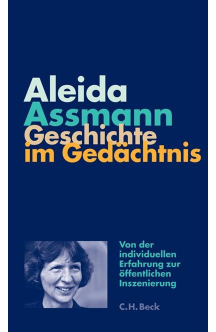 Cover: Aleida Assmann, Geschichte im Gedächtnis