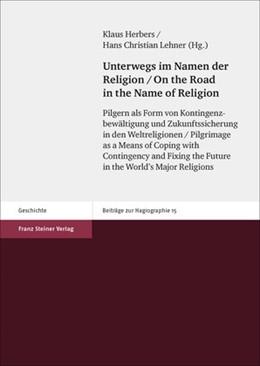 Abbildung von Herbers / Lehner | Unterwegs im Namen der Religion / On the Road in the Name of Religion | 1. Auflage | 2014 | beck-shop.de