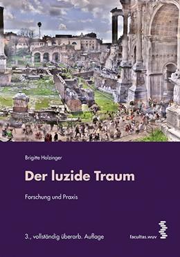 Abbildung von Holzinger   Der luzide Traum   3., aktualis., überarb. u. erw. Aufl.   2015   Forschung und Praxis