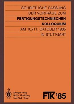 Abbildung von Gesellschaft für Fertigungstechnik | FTK '85, Fertigungstechnisches Kolloquium | 1985 | Schriftliche Fassung der Vortr...