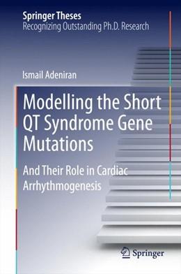 Abbildung von Adeniran | Modelling the Short QT Syndrome Gene Mutations | 2014 | And Their Role in Cardiac Arrh...