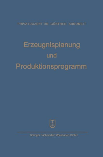 Erzeugnisplanung und Produktionsprogramm | Abromeit / Mellerowicz | Softcover reprint of the original 1st ed. 1955, 1955 | Buch (Cover)